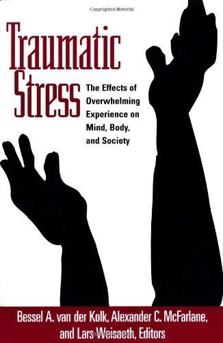 Traumatic Stress: The Effects of Overwhelming Experience on Mind, Body, and Society by van der Kolk MD, Bessel A. Published by The Guilford Press 1st (first) edition (1996) Hardcover