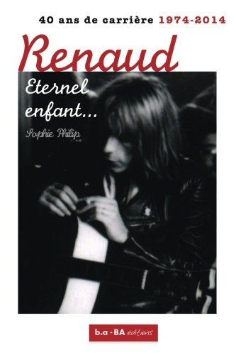 Renaud, Eternel enfant...: 1974 - 2014 : 40 ans de carrière