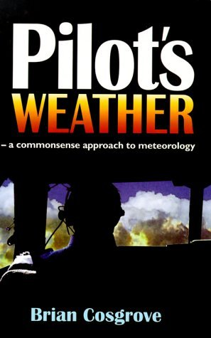 Pilot's Weather: A Commonsense Approach to Meteorology by Brian Cosgrove (1999-03-24)