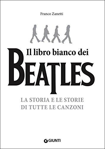 Il libro bianco dei Beatles. La storia e le storie di tutte le canzoni