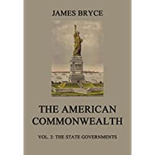 The American Commonwealth: Vol. 2: The State Governments (English Edition)