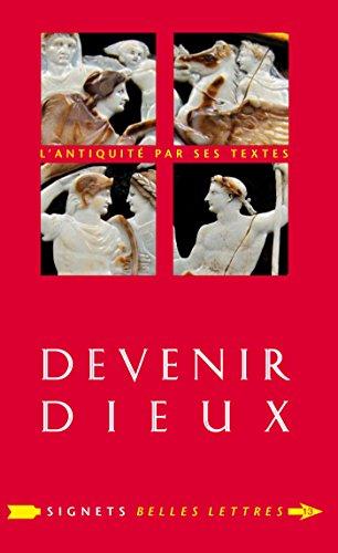 Devenir dieux: Désir de puissance et rêve d'éternité chez les Anciens (Signets Belles Lettres t. 13) par  Les Belles Lettres