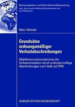 Grundsätze ordnungsmäßiger Verlustabschreibungen: Objektivierungskonzeptionen der Verlustantizipation durch außerplanmäßige Abschreibungen nach GoB und ... (Rechnungswesen und Unternehmensüberwachung)