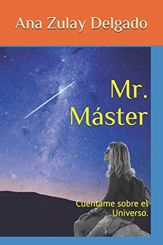 Mr. Máster: Cuéntame sobre el Universo. por Ana Zulay Delgado