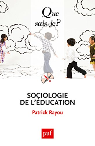 Sociologie de l'éducation: « Que sais-je ? » n° 2270