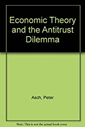 Economic Theory and the Antitrust Dilemma