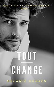 Tout change: Une histoire d'amour tenace T1 par [Hansen, Melanie]