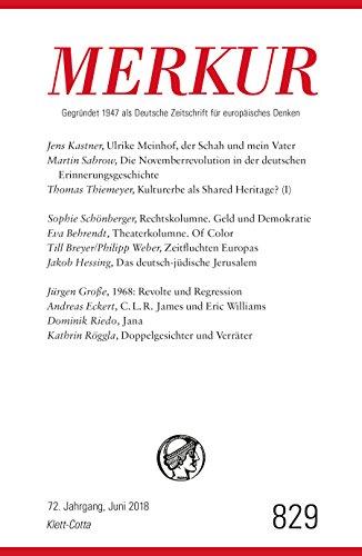 MERKUR Gegründet 1947 als Deutsche Zeitschrift für europäisches Denken - 2018-06: Nr. 829, Heft Juni 2018