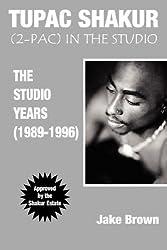 Tupac Shakur: 2Pac in the Studio (The Studio Years (1989 - 1996)) by Jake Brown (2005-06-10)