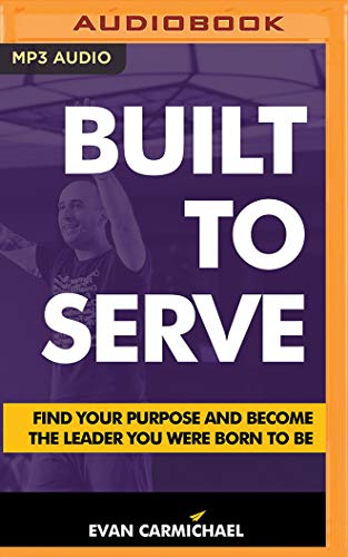 Built to Serve: Find Your Purpose and Become the Leader You Were Born to Be