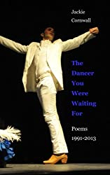 The Dancer You Were Waiting For: Poems 1991-2013