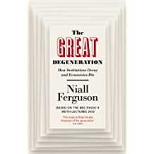 The Great Degeneration: How Institutions Decay and Economies Die by Niall Ferguson (2014-01-30)