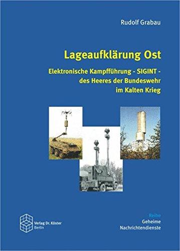 Lageaufklärung Ost: Elektronische Kampfführung - SIGINT - des Heeres der Bundeswehr im Kalten Krieg (Geheime Nachrichtendienste)