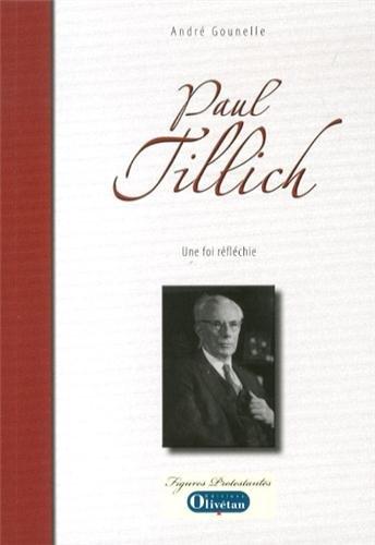 Paul Tillich. Une foi réfléchie par André Gounelle