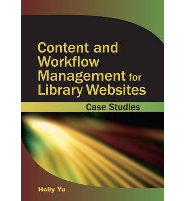 content-and-workflow-management-for-library-websites-case-studies-author-holly-yu-dec-2004