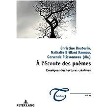 À l'écoute des poèmes : enseigner des lectures créatives (ThéoCrit' t. 11) (French Edition)