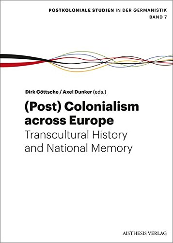 (Post-) Colonialism across Europe: Transcultural History and National Memory (Postkoloniale Studien in der Germanistik, Band 7)