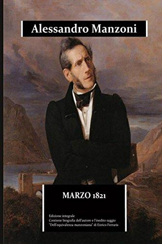 """Marzo 1821: edizione integrale arricchita da una biografia dettagliata e dal saggio """"Dell'equivalenza manzoniana"""" di Enrico Ferraris"""