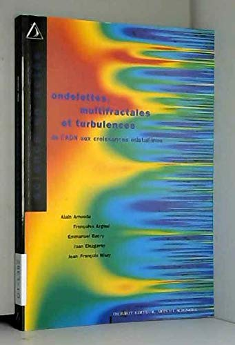 ONDELETTES, MULTIFRACTALES ET TURBULENCES. De l'ADN aux croissances cristallines