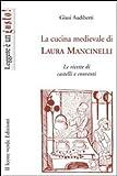 Scarica Libro La cucina medievale di Laura Mancinelli Le ricette di castelli e conventi (PDF,EPUB,MOBI) Online Italiano Gratis