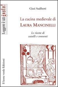 La cucina medievale di Laura Mancinelli. Le ricette di castelli e conventi