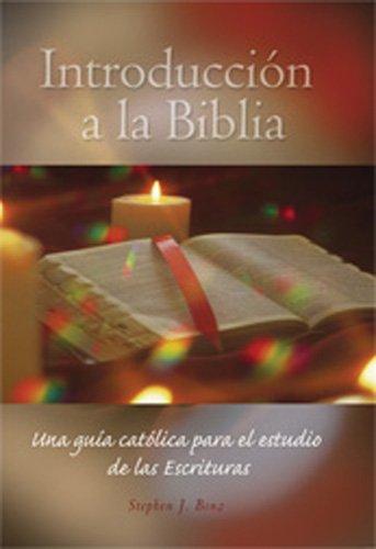 Introduccion a la Biblia: Una Guia Catolica Para el Estudio de las Escrituras por Stephen J. Binz