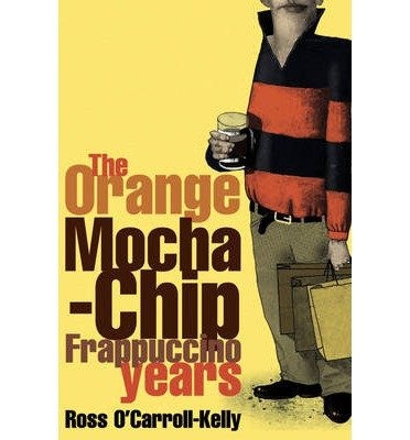 By Paul Howard - Ross O'Carroll-Kelly: The Orange Mocha-Chip Frappuccino Years