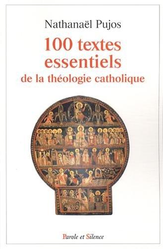 Les 100 textes essentiels de la théologie catholique par Nathanaël Pujos