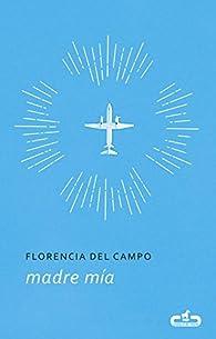 Madre mía par Florencia del Campo