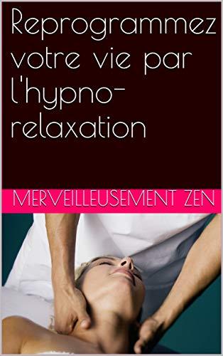 Couverture du livre Reprogrammez votre vie par l'hypno-relaxation