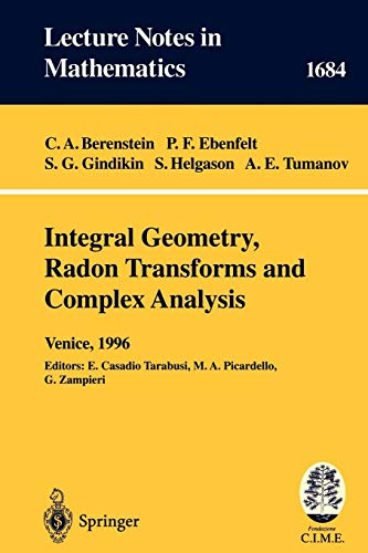 Integral Geometry, Radon Transforms and Complex Analysis: Lectures given at the 1st Session of the Centro Internazionale Matematico Estivo (C.I.M.E.) ... (Lecture Notes in Mathematics, Band 1684)