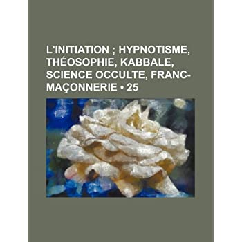 L'Initiation (25); Hypnotisme, Theosophie, Kabbale, Science Occulte, Franc-Maconnerie