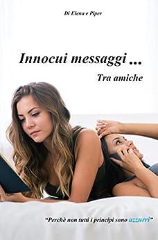 Innocui messaggi tra amiche: Perchè non tutti i principi sono azzurri di [Rose, Elena, Piper]