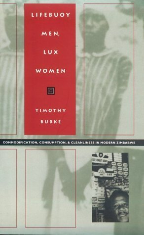 Lifebuoy Men, Lux Women: Commodification, Consumption and Cleanliness in Modern Zimbabwe