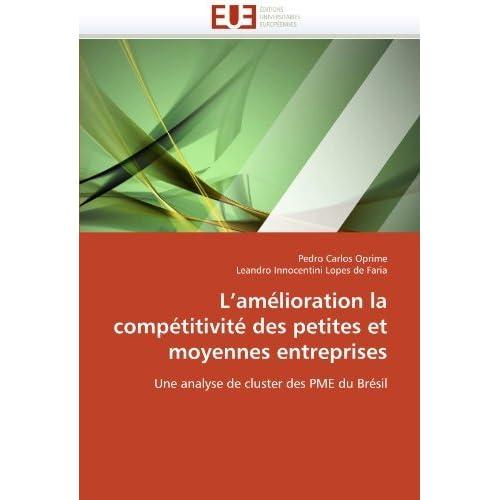 L'am????lioration la comp????titivit???? des petites et moyennes entreprises: Une analyse de cluster des PME du Br????sil (French Edition) by Pedro Carlos Oprime (2011-06-09)