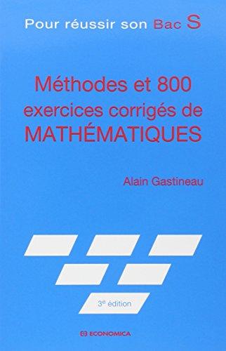 Méthodes et 800 exercices corrigés de mathématiques : Pour réussir son Bac S