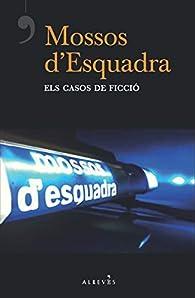 Mossos d'Esquadra, els casos de ficció par Víctor del Árbol Romero