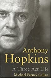 Anthony Hopkins: A Three-Act Life by Michael Feeney Callan (2005-11-24)