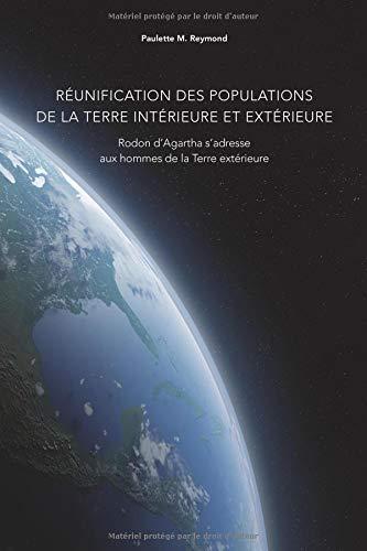 Réunification des populations de la Terre intérieure et extérieure: Rodon d'Agartha s'adresse aux hommes de la Terre extérieure par Paulette Marie Reymond