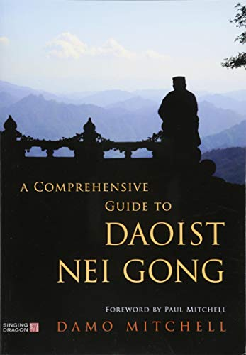 A Comprehensive Guide to Daoist Nei Gong por Damo Mitchell