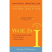[WOE IS I: THE GRAMMARPHOBE'S GUIDE TO BETTER ENGLISH IN PLAIN ENGLISH (UPDATED, EXPANDED) BY O'CONNER, PATRICIA T.(AUTHOR)]PAPERBACK