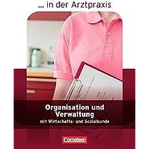 ... in der Arztpraxis - Neubearbeitung: Organisation und Verwaltung in der Arztpraxis: Schülerbuch