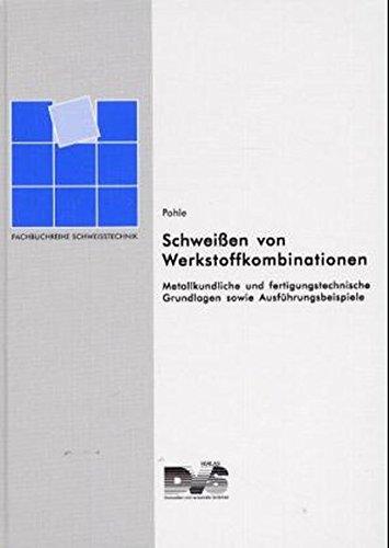 Schweissen von Werkstoffkombinationen: Metallkundliche und fertigungstechnische Grundlagen, sowie Ausführungsbeispiele (Fachbuchreihe Schweisstechnik) (Die Physik Schweißens Des)
