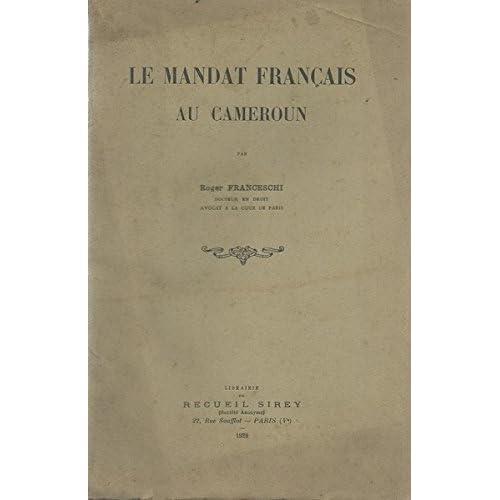 Le mandat français au cameroun. le cameroun allemand - le cameroun de 1914 à 1919 - les mandats et la société des nations - oeuvre de la France au cameroun.