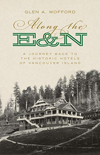 Along the E&N: A Journey Back to the Historic Hotels of Vancouver Island (English Edition)