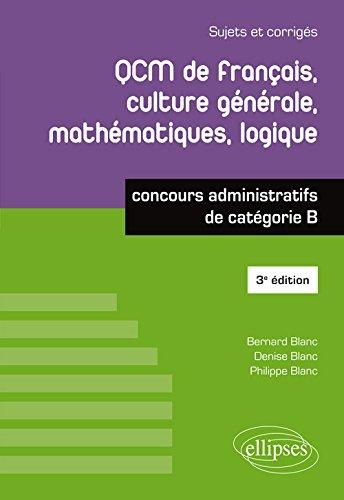 QCM de français, culture générale, mathématiques, logique - concours administratifs de catégorie B - 3e édition par Bernard Blanc