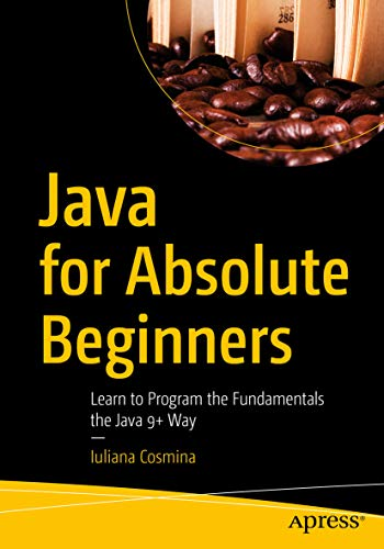 Java for Absolute Beginners: Learn to Program the Fundamentals the Java 9+ Way (English Edition)