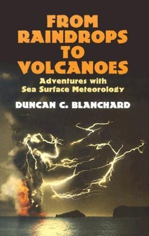 From Raindrops to Volcanoes: Adventures with Sea Surface Meteorology (Dover Earth Science) by Duncan C. Blanchard (2004-01-15)