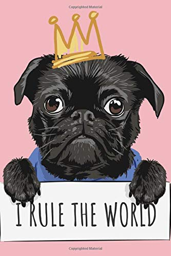 I Rule the World: Funny Saying Super Cute Pug With Crown Notebook (Heys Crown)