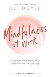 Mindfulness at Work: Turn your job into a gateway to joy, contentment and stress-free living (Mindful Living Series)